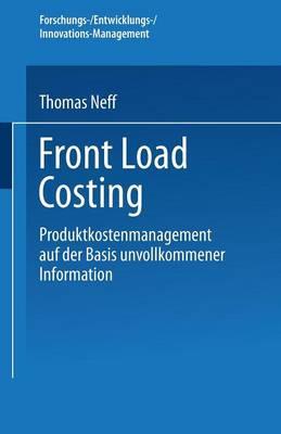 Front Load Costing: Produktkostenmanagement Auf Der Basis Unvollkommener Information by Thomas Neff