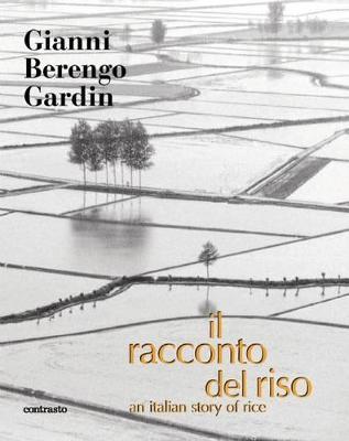 Il Racconto del Riso: An Italian Story of Rice by Gianni Berengo Gardin