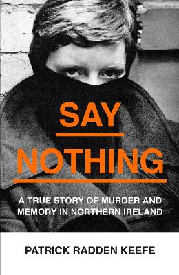 Whatever You Say, Say Nothing by Patrick Radden Keefe