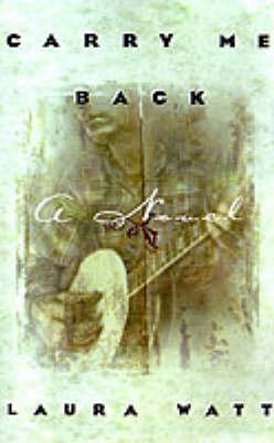 Carry Me Back by Laura Watt