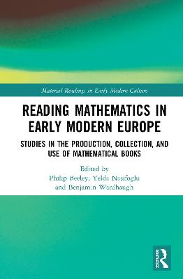 Reading Mathematics in Early Modern Europe: Studies in the Production, Collection, and Use of Mathematical Books book