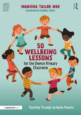 50 Wellbeing Lessons for the Diverse Primary Classroom: Teaching Through Inclusive Practice by Manisha Tailor