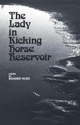 The Lady in Kicking Horse Reservoir by Richard Hugo