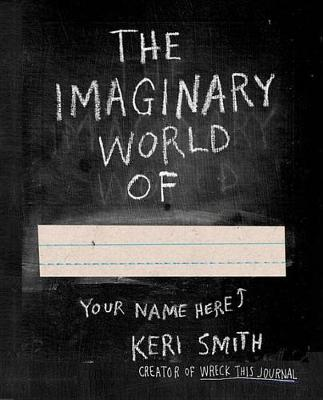 The Imaginary World Of... by Keri Smith