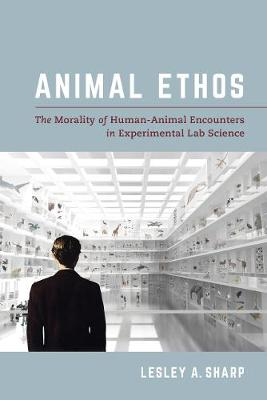Animal Ethos: The Morality of Human-Animal Encounters in Experimental Lab Science book