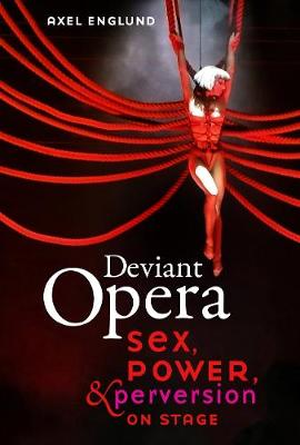 Deviant Opera: Sex, Power, and Perversion on Stage book