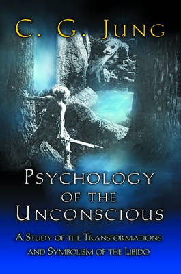 Psychology of the Unconscious by C. G. Jung