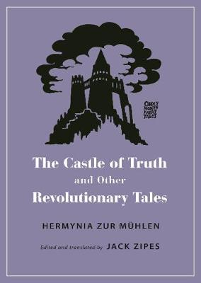 The Castle of Truth and Other Revolutionary Tales by Hermynia Zur Muhlen