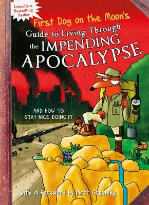 First Dog On the Moon's Guide to Living Through the Impending Apocalypseand How to Stay Nice Doing It book