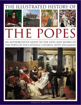 Illustrated History of the Popes by Charles Phillips