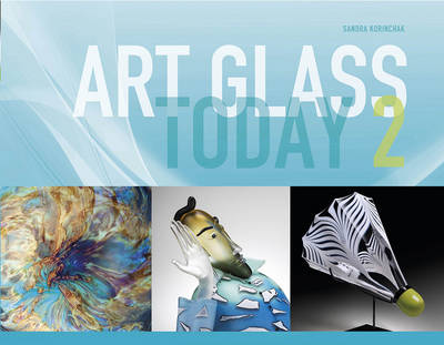 Art Glass Today 2 by Sandra Korinchak