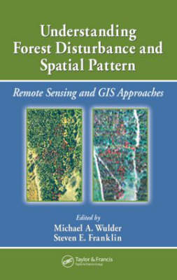 Understanding Forest Disturbance and Spatial Pattern by Michael A. Wulder
