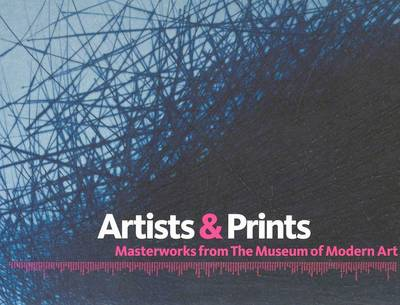 Artists and Prints: Masterworks from the Museum of Modern Art by Deborah Wye