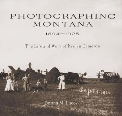 Photographing Montana 1894-1928 by Donna M. Lucey