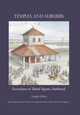 Temples and Suburbs: Excavations at Tabard Square, Southwark by John Shepherd