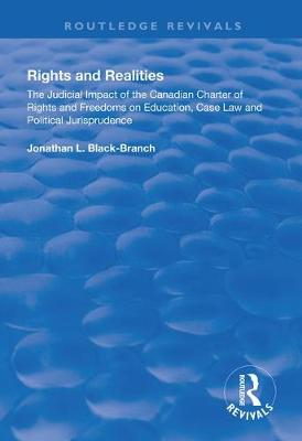 Rights and Realities: The Judicial Impact of the Canadian Charter of Rights and Freedoms on Education, Case Law and Political Jurisprudence by Jonathan L. Black-Branch
