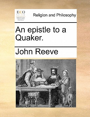 An Epistle to a Quaker. by John Reeve