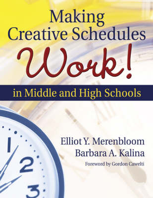 Making Creative Schedules Work in Middle and High Schools by Elliot Y. Merenbloom