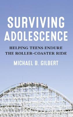 Surviving Adolescence: Helping Teens Endure the Roller-Coaster Ride book