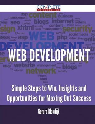 Web Development - Simple Steps to Win, Insights and Opportunities for Maxing Out Success by Gerard Blokdijk