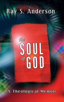 The Soul of God by Ray S Anderson