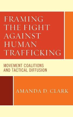 Framing the Fight against Human Trafficking: Movement Coalitions and Tactical Diffusion by Amanda D. Clark