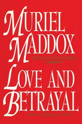 Love and Betrayal, a Novel by Muriel Maddox