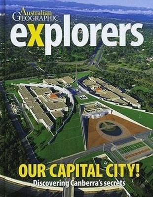 Explorers: Our Capital City by Australian Geographic