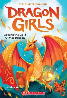 Azmina the Gold Glitter Dragon (Dragon Girls #1) by MARA Maddy
