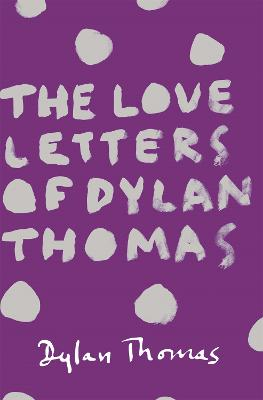 Love Letters of Dylan Thomas by Dylan Thomas