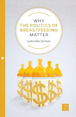 Why the Politics of Breastfeeding Matter by Gabrielle Palmer