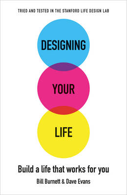 Designing Your Life: Build a Life that Works for You by Bill Burnett
