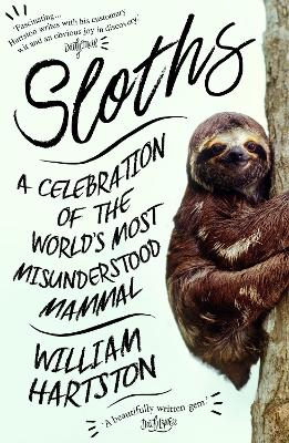 Sloths: A Celebration of the World's Most Misunderstood Mammal by William Hartston