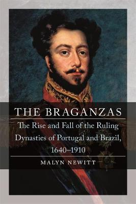 The Braganzas: The Rise and Fall of the Ruling Dynasties of Portugal and Brazil, 1640-1910 book