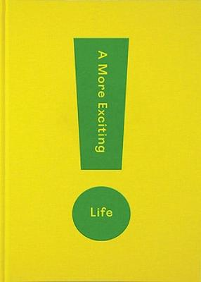 A More Exciting Life: A Guide to Greater Freedom, Spontaneity and Enjoyment by The School of Life