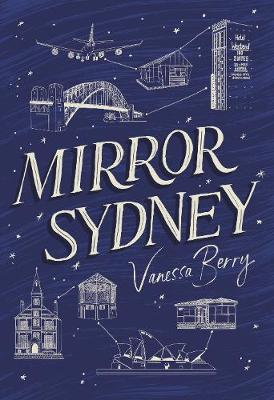 Mirror Sydney: An Atlas of Reflections by Vanessa Berry