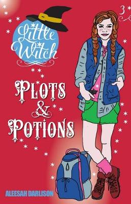 Little Witch - Plots & Potions Book 3 by Aleesah Darlison