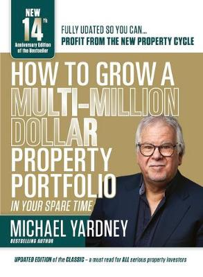 How to Grow a Multi-Million Dollar Property Portfolio in Your Spare Time by Michael Yardney