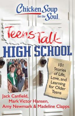 Chicken Soup for the Soul: Teens Talk High School by Jack Canfield