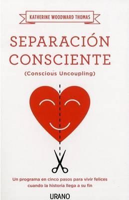 Separacion Consciente by Katherine Woodward Thomas