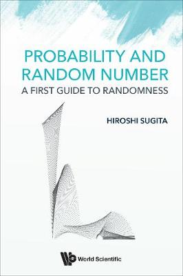 Probability And Random Number: A First Guide To Randomness by Hiroshi Sugita