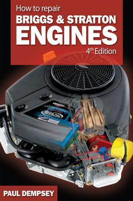 How to Repair Briggs and Stratton Engines, 4th Ed. by Paul Dempsey