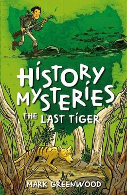 History Mysteries: The Last Tiger by Mark Greenwood