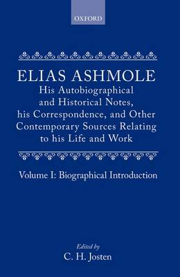 Elias Ashmole: His Autobiographical and Historical Notes, his Correspondence, and Other Contemporary Sources Relating to his Life and Work, Vol. 1: Biographical Introduction book