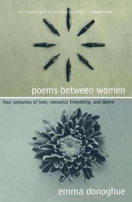 Poems Between Women: Four Centuries of Love, Romantic Friendship, and Desire by Emma Donoghue