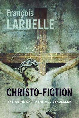 Christo-Fiction: The Ruins of Athens and Jerusalem by Francois Laruelle