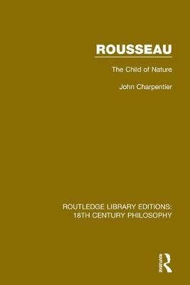 Rousseau: The Child of Nature by John Charpentier