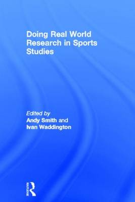 Doing Real World Research in Sports Studies by Ivan Waddington