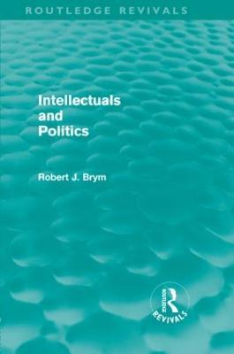 Intellectuals and Politics by Robert J. Brym
