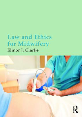 Law and Ethics for Midwifery by Elinor Clarke
